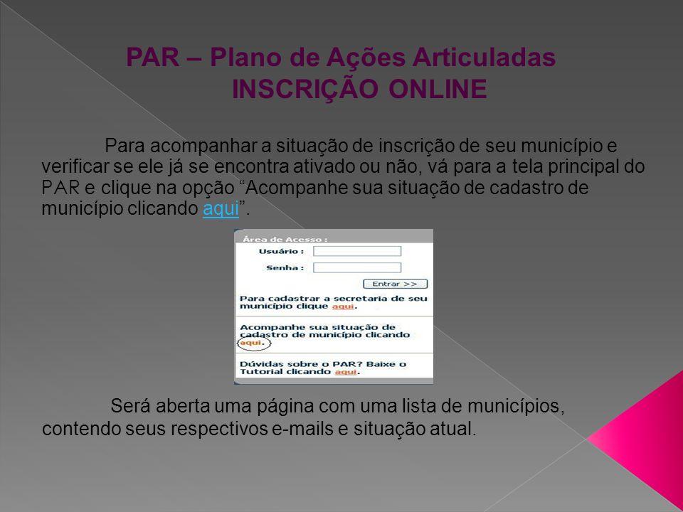 Para acompanhar a situação de inscrição de seu município e verificar se ele já se encontra ativado ou não, vá para a tela principal do PAR e clique na