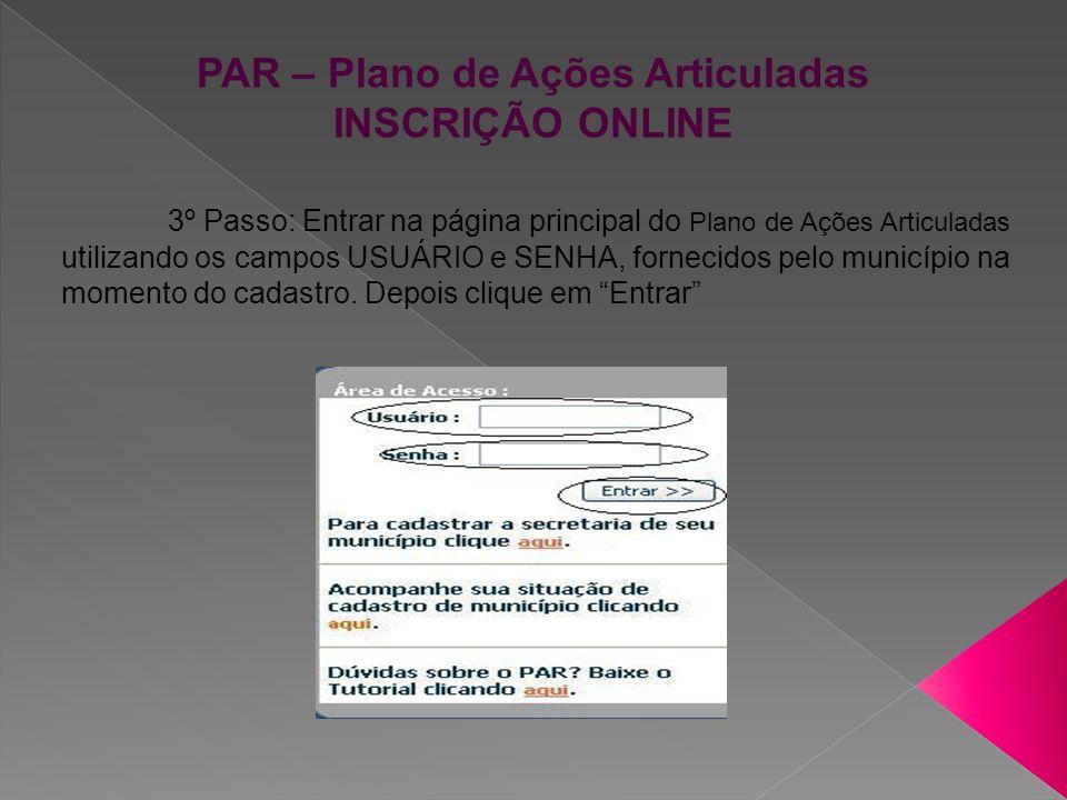 PAR – Plano de Ações Articuladas INSCRIÇÃO ONLINE 4º Passo: Será aberta a página inicial do seu município, contendo o nome do mesmo.