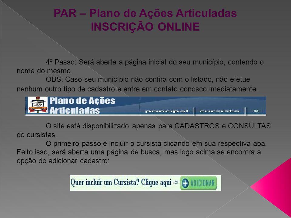PAR – Plano de Ações Articuladas INSCRIÇÃO ONLINE 4º Passo: Será aberta a página inicial do seu município, contendo o nome do mesmo. OBS: Caso seu mun