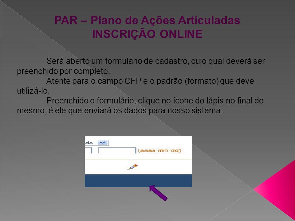 PAR – Plano de Ações Articuladas INSCRIÇÃO ONLINE O caractere coringa na Pesquisa é o % .