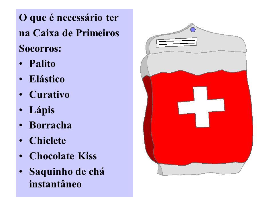 O que é necessário ter na Caixa de Primeiros Socorros: Palito Elástico Curativo Lápis Borracha Chiclete Chocolate Kiss Saquinho de chá instantâneo