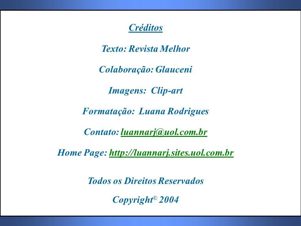 Créditos Texto: Revista Melhor Colaboração: Glauceni Imagens: Clip-art Formatação: Luana Rodrigues Contato: luannarj@uol.com.brluannarj@uol.com.br Hom