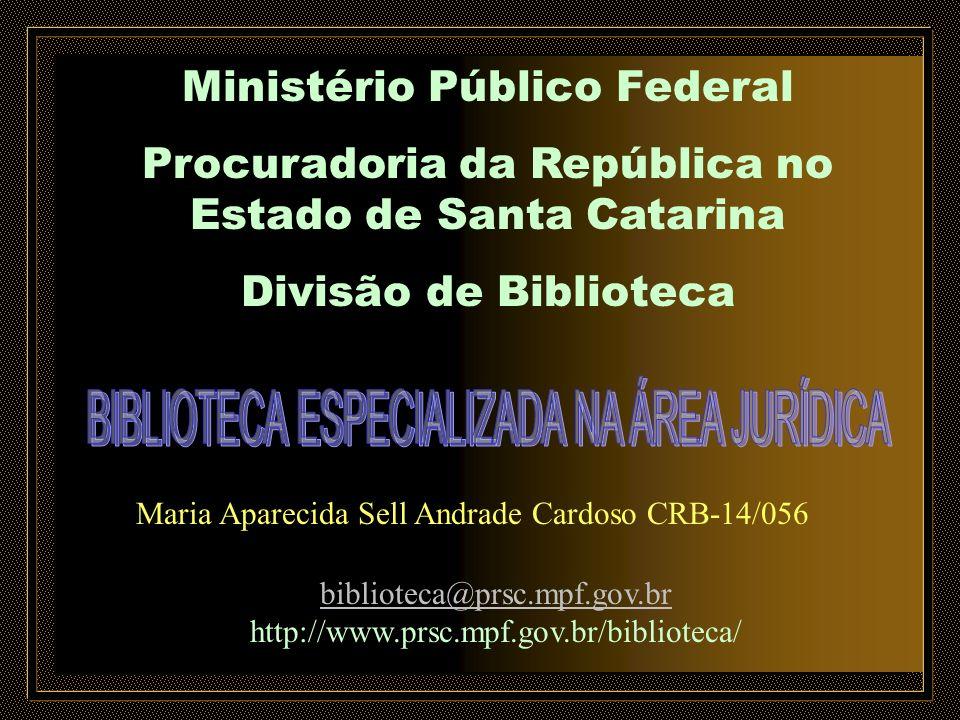 Maria Aparecida Sell Andrade Cardoso CRB-14/056 biblioteca@prsc.mpf.gov.br biblioteca@prsc.mpf.gov.br http://www.prsc.mpf.gov.br/biblioteca/ Ministéri