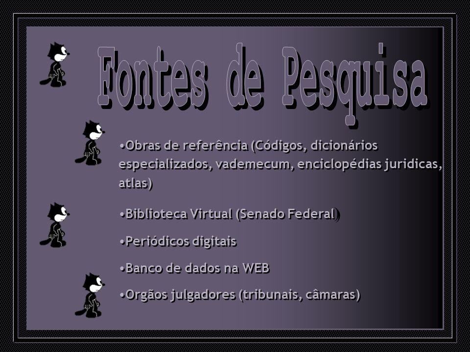 Obras de referência (Códigos, dicionários especializados, vademecum, enciclopédias juridicas, atlas) Biblioteca Virtual (Senado Federal ) Periódicos d