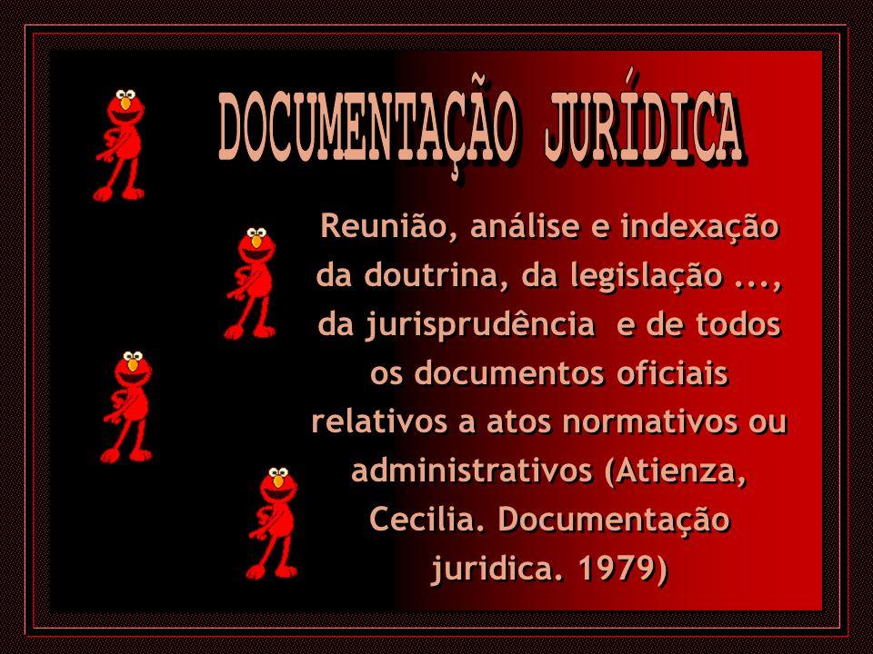 Reunião, análise e indexação da doutrina, da legislação..., da jurisprudência e de todos os documentos oficiais relativos a atos normativos ou adminis