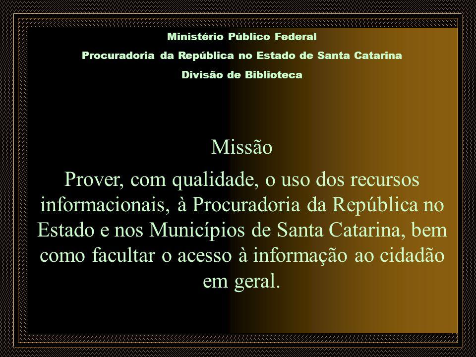Ministério Público Federal Procuradoria da República no Estado de Santa Catarina Divisão de Biblioteca Missão Prover, com qualidade, o uso dos recurso