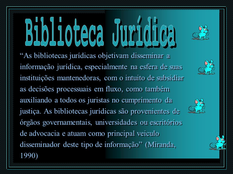 As bibliotecas jurídicas objetivam disseminar a informação jurídica, especialmente na esfera de suas instituições mantenedoras, com o intuito de subsi