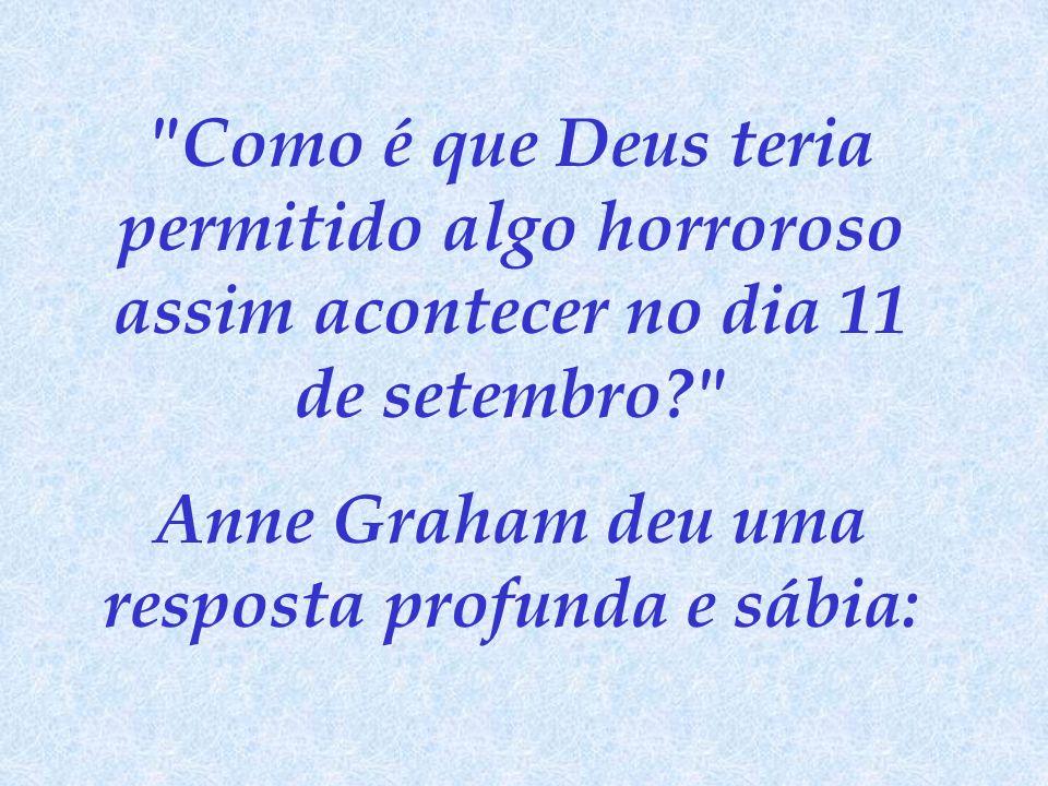 Como é que Deus teria permitido algo horroroso assim acontecer no dia 11 de setembro? Anne Graham deu uma resposta profunda e sábia: