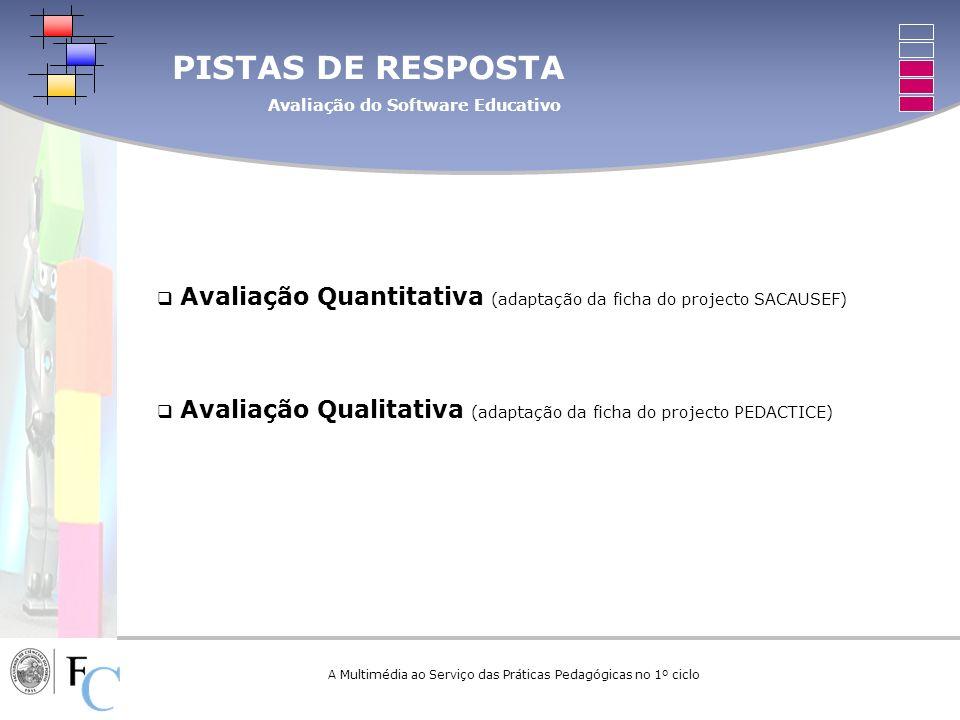 A Multimédia ao Serviço das Práticas Pedagógicas no 1º ciclo PISTAS DE RESPOSTA Avaliação do Software Educativo Avaliação Quantitativa (adaptação da f