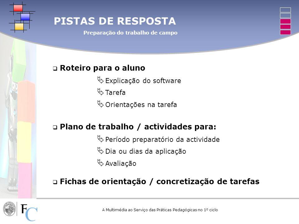 A Multimédia ao Serviço das Práticas Pedagógicas no 1º ciclo PISTAS DE RESPOSTA Preparação do trabalho de campo Roteiro para o aluno Explicação do sof