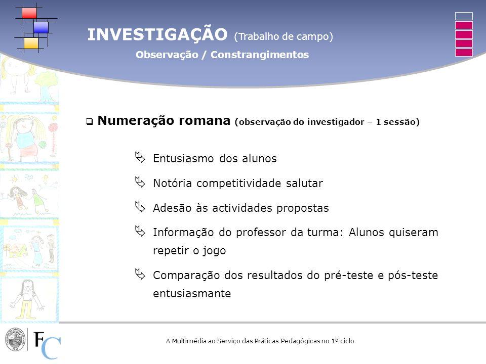 INVESTIGAÇÃO (Trabalho de campo) Observação / Constrangimentos A Multimédia ao Serviço das Práticas Pedagógicas no 1º ciclo Numeração romana (observaç