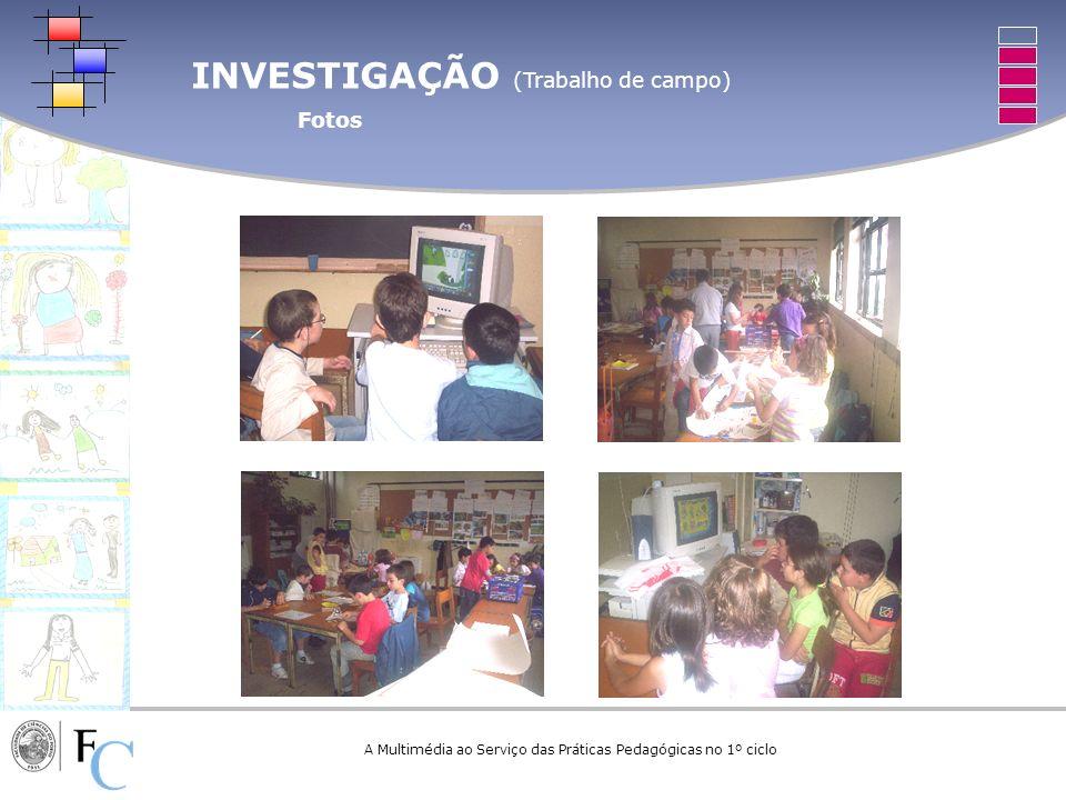INVESTIGAÇÃO (Trabalho de campo) Fotos A Multimédia ao Serviço das Práticas Pedagógicas no 1º ciclo