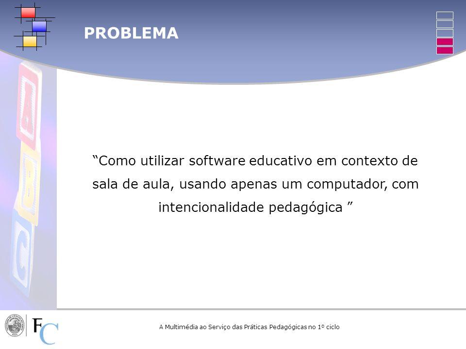 Como utilizar software educativo em contexto de sala de aula, usando apenas um computador, com intencionalidade pedagógica PROBLEMA A Multimédia ao Se