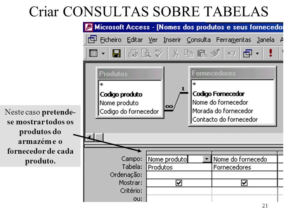 21 Criar CONSULTAS SOBRE TABELAS Neste caso pretende- se mostrar todos os produtos do armazém e o fornecedor de cada produto.