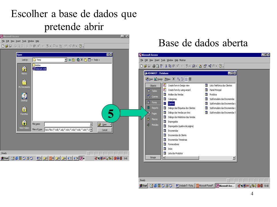 4 Escolher a base de dados que pretende abrir 5 Base de dados aberta