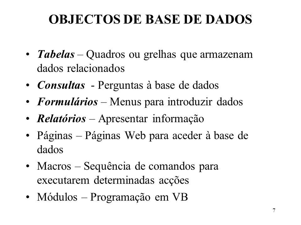 7 OBJECTOS DE BASE DE DADOS Tabelas – Quadros ou grelhas que armazenam dados relacionados Consultas - Perguntas à base de dados Formulários – Menus pa