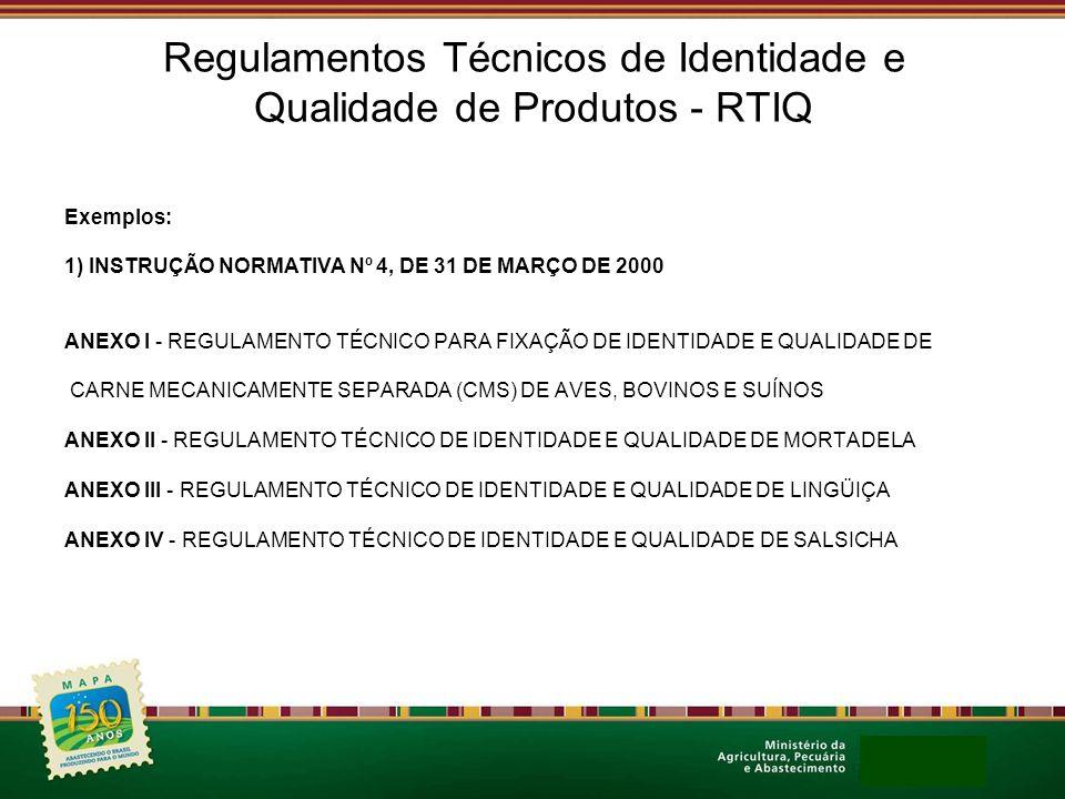 Regulamentos Técnicos de Identidade e Qualidade de Produtos - RTIQ Exemplos: 1) INSTRUÇÃO NORMATIVA Nº 4, DE 31 DE MARÇO DE 2000 ANEXO I - REGULAMENTO