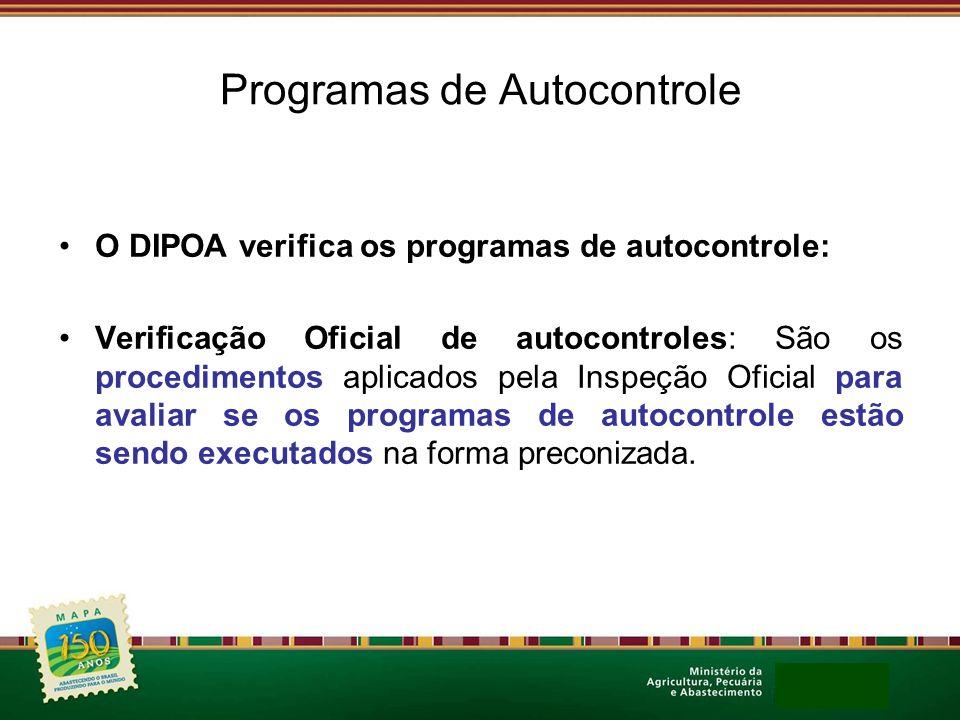 Programas de Autocontrole O DIPOA verifica os programas de autocontrole: Verificação Oficial de autocontroles: São os procedimentos aplicados pela Ins