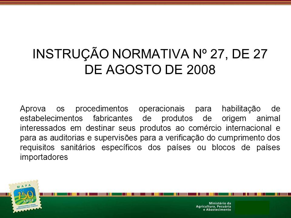 INSTRUÇÃO NORMATIVA Nº 27, DE 27 DE AGOSTO DE 2008 Aprova os procedimentos operacionais para habilitação de estabelecimentos fabricantes de produtos d