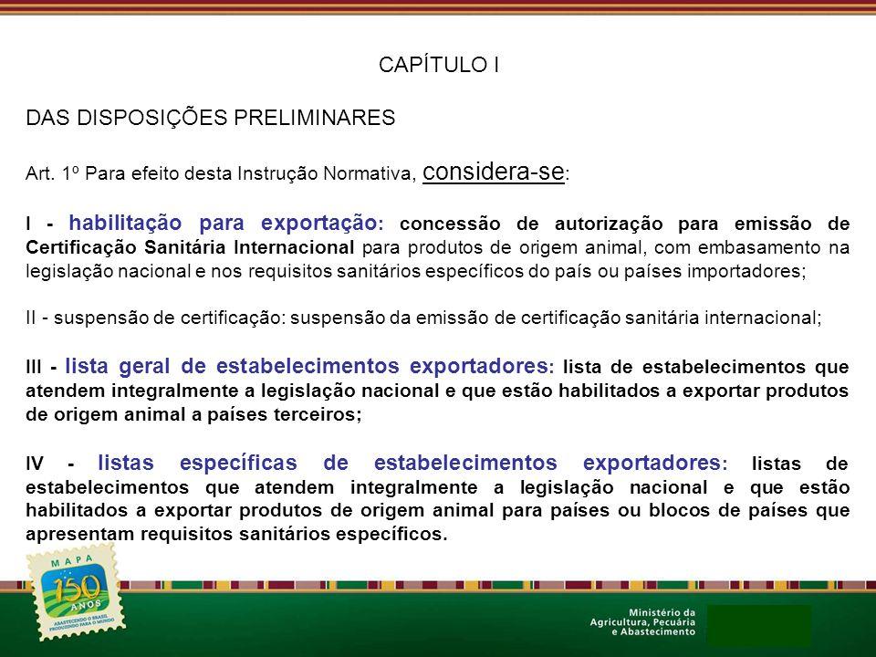 CAPÍTULO I DAS DISPOSIÇÕES PRELIMINARES Art. 1º Para efeito desta Instrução Normativa, considera-se : I - habilitação para exportação : concessão de a