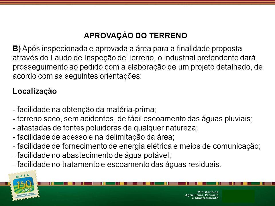 B) Após inspecionada e aprovada a área para a finalidade proposta através do Laudo de Inspeção de Terreno, o industrial pretendente dará prosseguiment