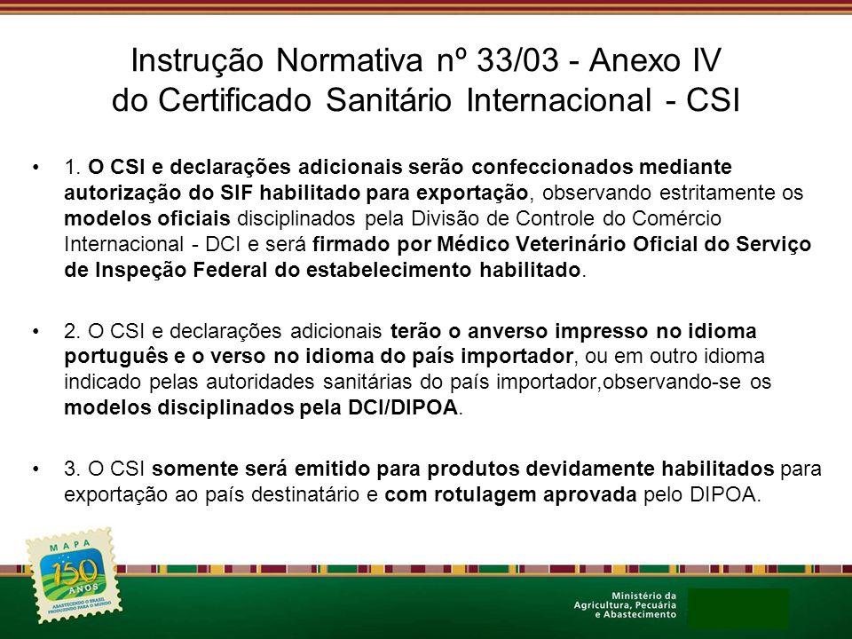 Instrução Normativa nº 33/03 - Anexo IV do Certificado Sanitário Internacional - CSI 1. O CSI e declarações adicionais serão confeccionados mediante a