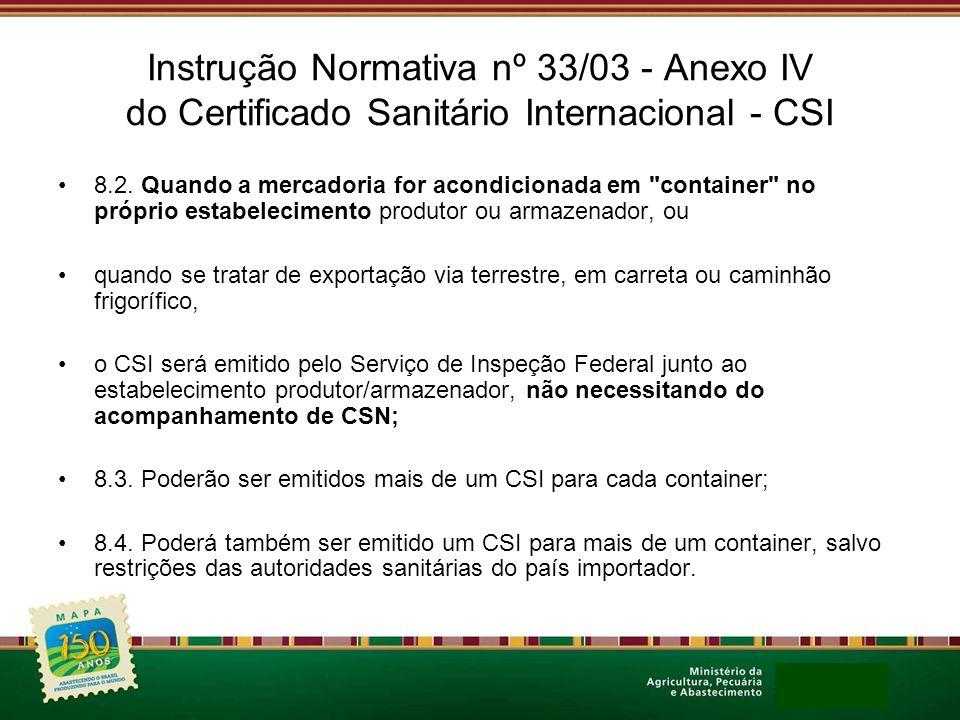 Instrução Normativa nº 33/03 - Anexo IV do Certificado Sanitário Internacional - CSI 8.2. Quando a mercadoria for acondicionada em