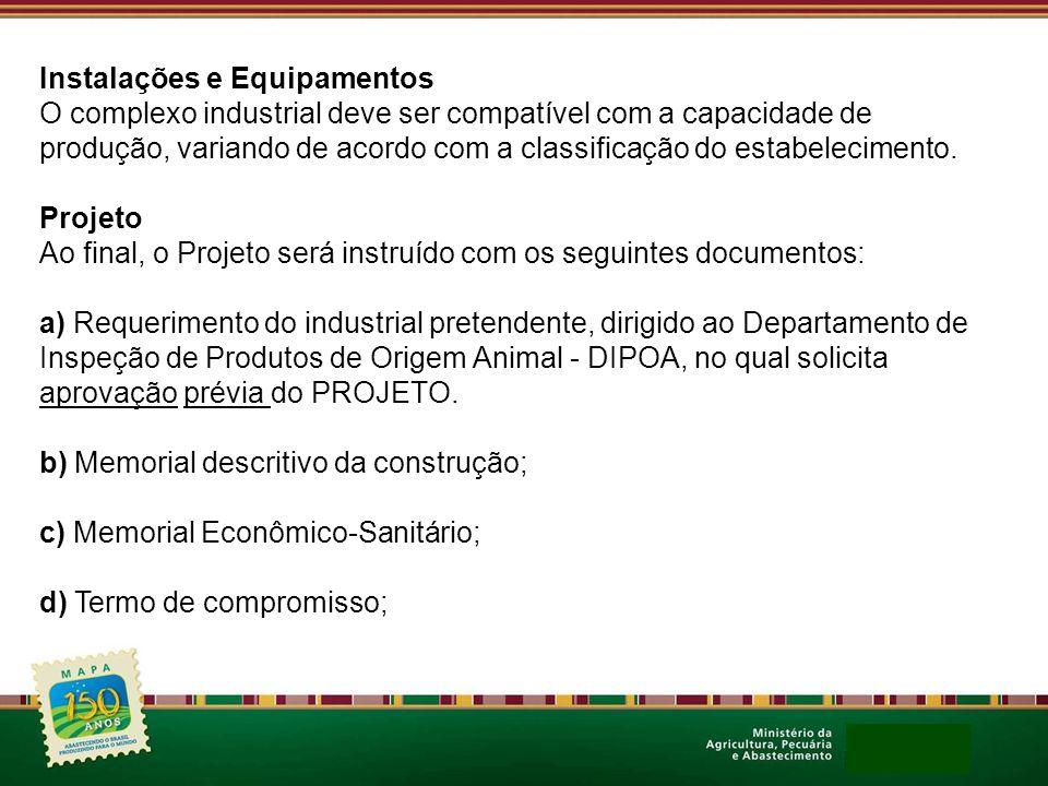 Instalações e Equipamentos O complexo industrial deve ser compatível com a capacidade de produção, variando de acordo com a classificação do estabelec