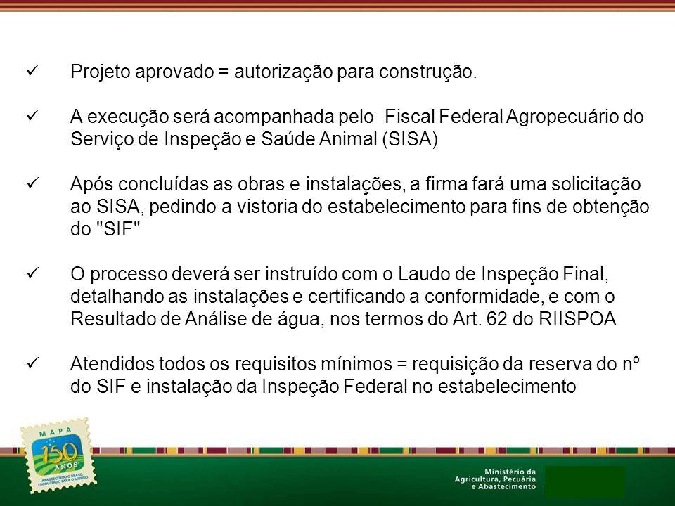Projeto aprovado = autorização para construção. A execução será acompanhada pelo Fiscal Federal Agropecuário do Serviço de Inspeção e Saúde Animal (SI