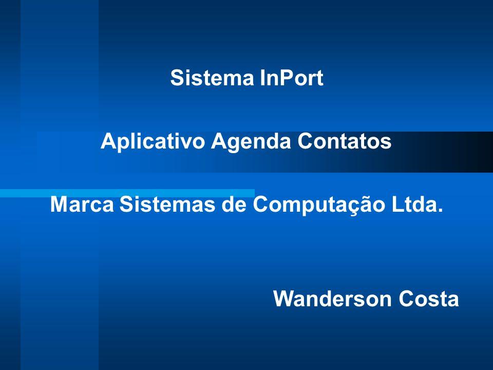 Sistema InPort Aplicativo Agenda Contatos Marca Sistemas de Computação Ltda. Wanderson Costa