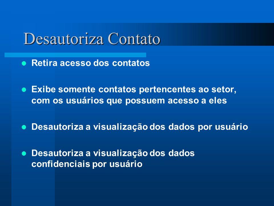 Desautoriza Contato Retira acesso dos contatos Exibe somente contatos pertencentes ao setor, com os usuários que possuem acesso a eles Desautoriza a visualização dos dados por usuário Desautoriza a visualização dos dados confidenciais por usuário