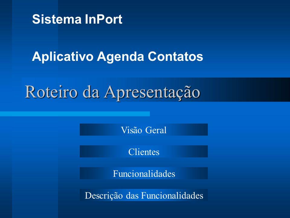 Roteiro da Apresentação Sistema InPort Aplicativo Agenda Contatos Visão Geral Clientes Funcionalidades Descrição das Funcionalidades