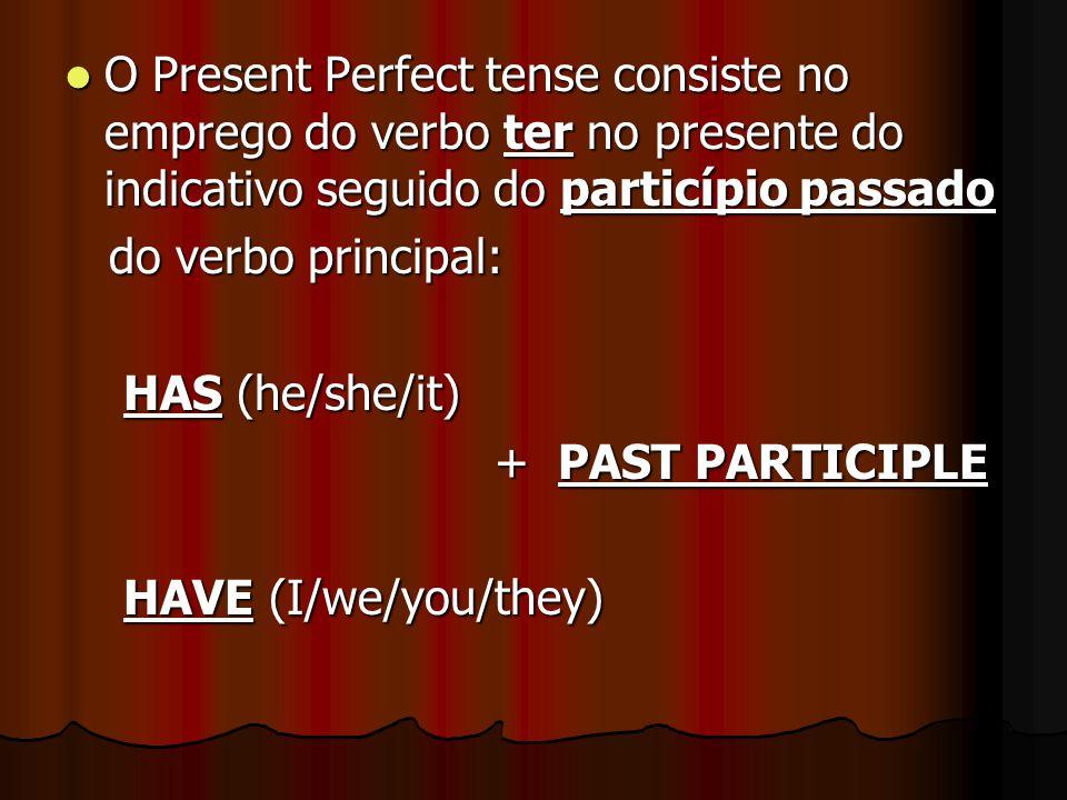O Present Perfect tense consiste no emprego do verbo ter no presente do indicativo seguido do particípio passado O Present Perfect tense consiste no e