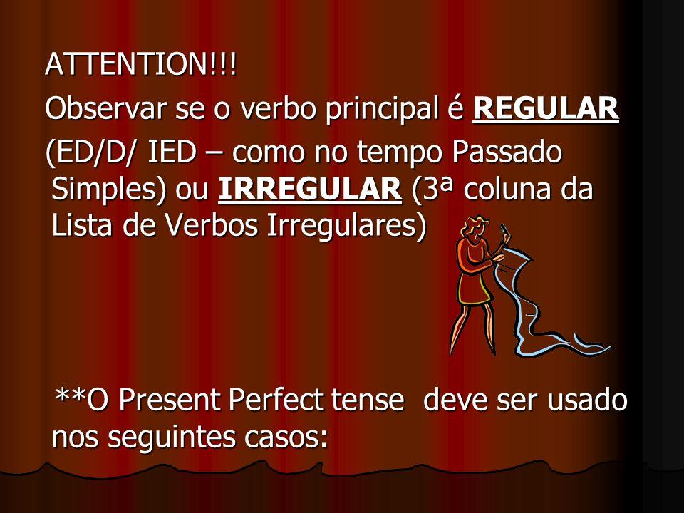 ATTENTION!!! ATTENTION!!! Observar se o verbo principal é REGULAR Observar se o verbo principal é REGULAR (ED/D/ IED – como no tempo Passado Simples)
