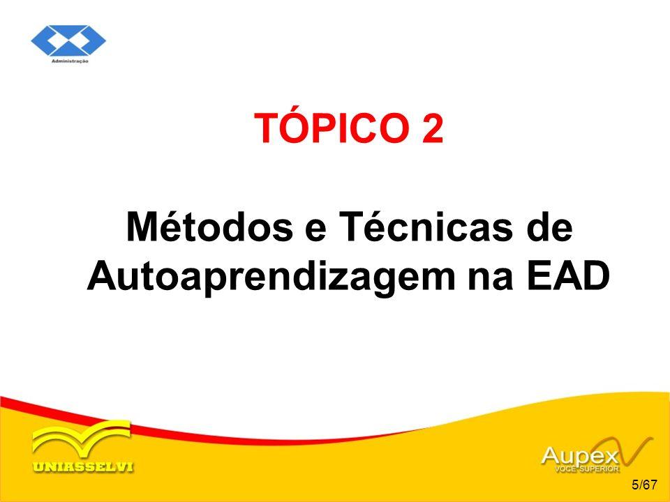 TÓPICO 2 Métodos e Técnicas de Autoaprendizagem na EAD 5/67
