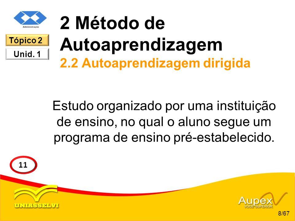 2 Método de Autoaprendizagem 2.2 Autoaprendizagem dirigida Estudo organizado por uma instituição de ensino, no qual o aluno segue um programa de ensin