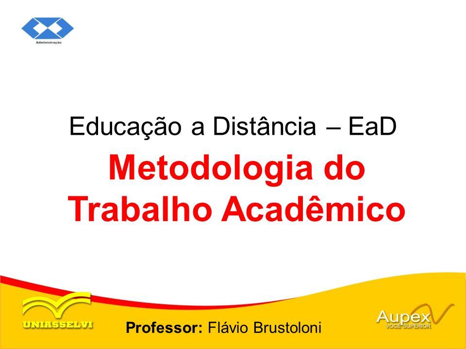 Educação a Distância – EaD Professor: Flávio Brustoloni Metodologia do Trabalho Acadêmico