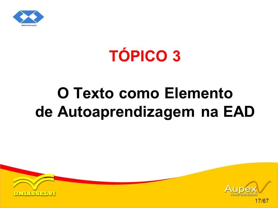 TÓPICO 3 O Texto como Elemento de Autoaprendizagem na EAD 17/67