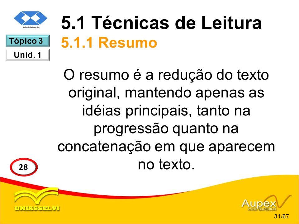 5.1 Técnicas de Leitura 5.1.1 Resumo O resumo é a redução do texto original, mantendo apenas as idéias principais, tanto na progressão quanto na conca