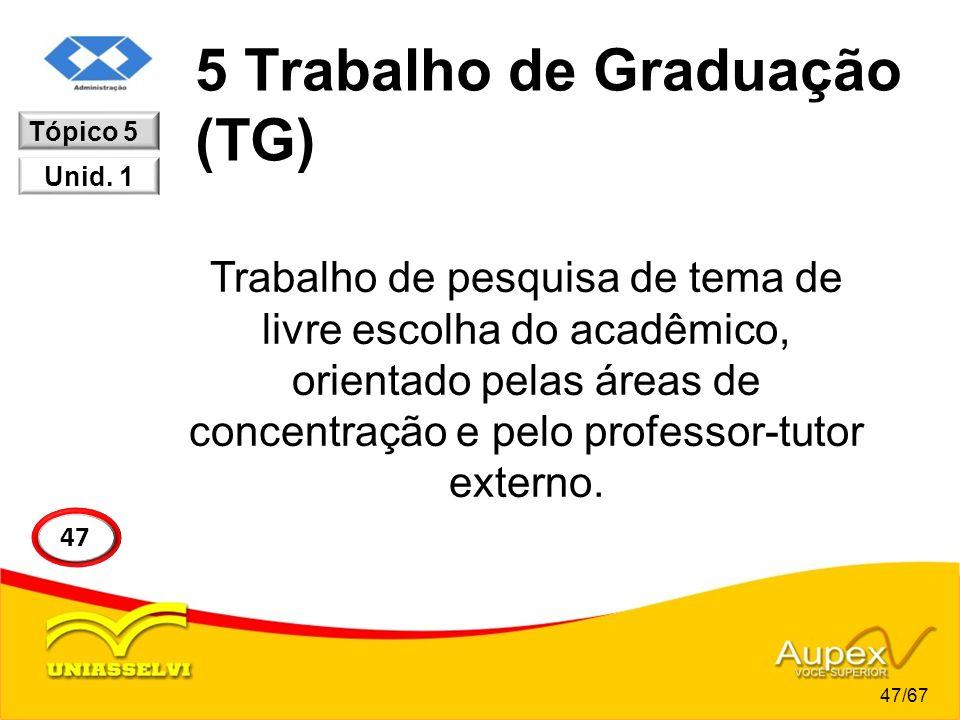 5 Trabalho de Graduação (TG) Trabalho de pesquisa de tema de livre escolha do acadêmico, orientado pelas áreas de concentração e pelo professor-tutor