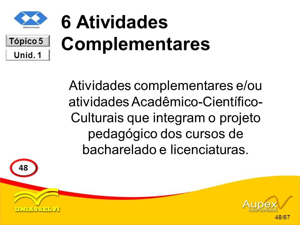 6 Atividades Complementares Atividades complementares e/ou atividades Acadêmico-Científico- Culturais que integram o projeto pedagógico dos cursos de