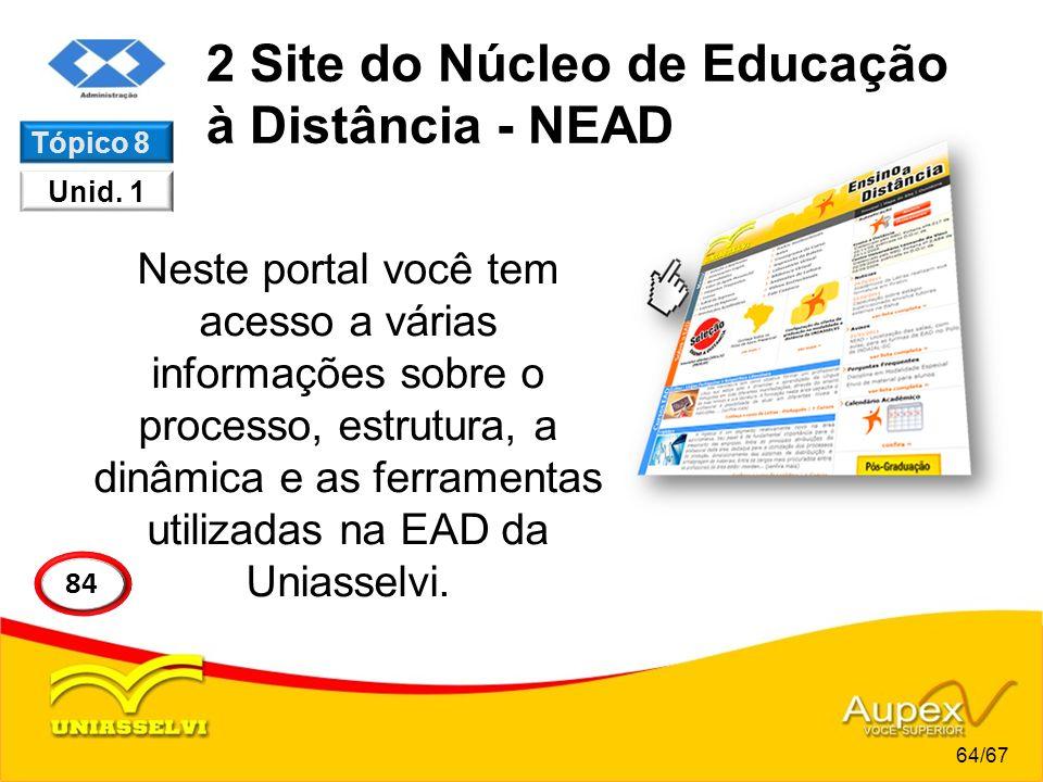 2 Site do Núcleo de Educação à Distância - NEAD Neste portal você tem acesso a várias informações sobre o processo, estrutura, a dinâmica e as ferrame
