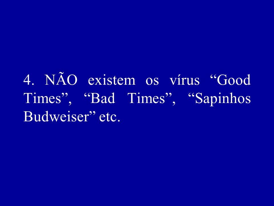 4. NÃO existem os vírus Good Times, Bad Times, Sapinhos Budweiser etc.
