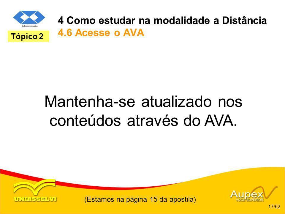 4 Como estudar na modalidade a Distância 4.6 Acesse o AVA Mantenha-se atualizado nos conteúdos através do AVA. (Estamos na página 15 da apostila) 17/6