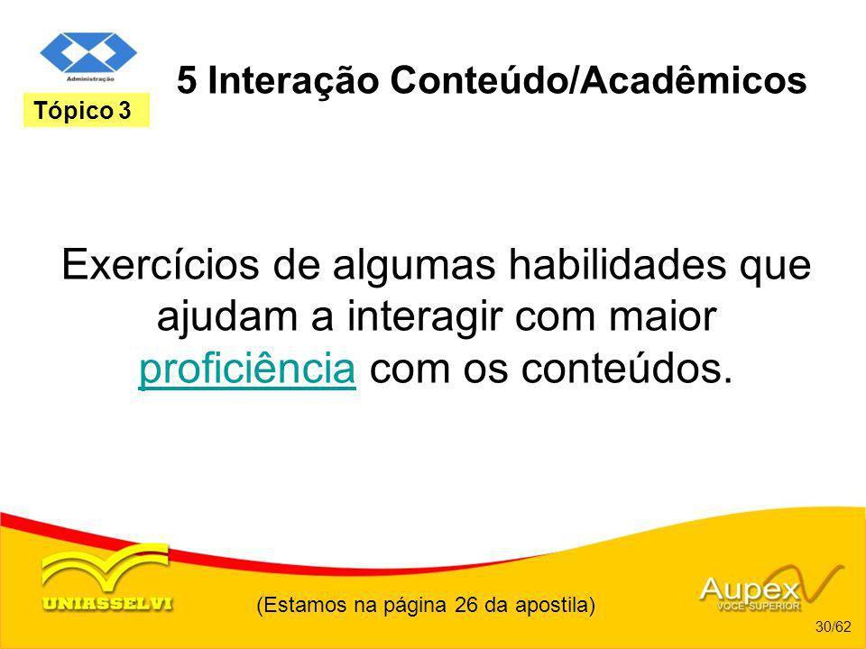 5 Interação Conteúdo/Acadêmicos Exercícios de algumas habilidades que ajudam a interagir com maior proficiência com os conteúdos. proficiência (Estamo