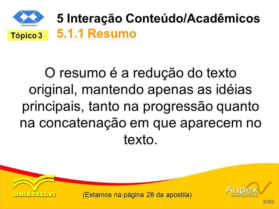 5 Interação Conteúdo/Acadêmicos 5.1.1 Resumo O resumo é a redução do texto original, mantendo apenas as idéias principais, tanto na progressão quanto
