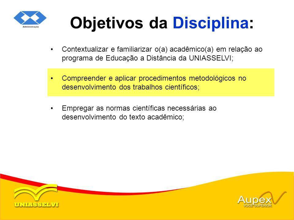 Objetivos da Disciplina: Contextualizar e familiarizar o(a) acadêmico(a) em relação ao programa de Educação a Distância da UNIASSELVI; Compreender e a