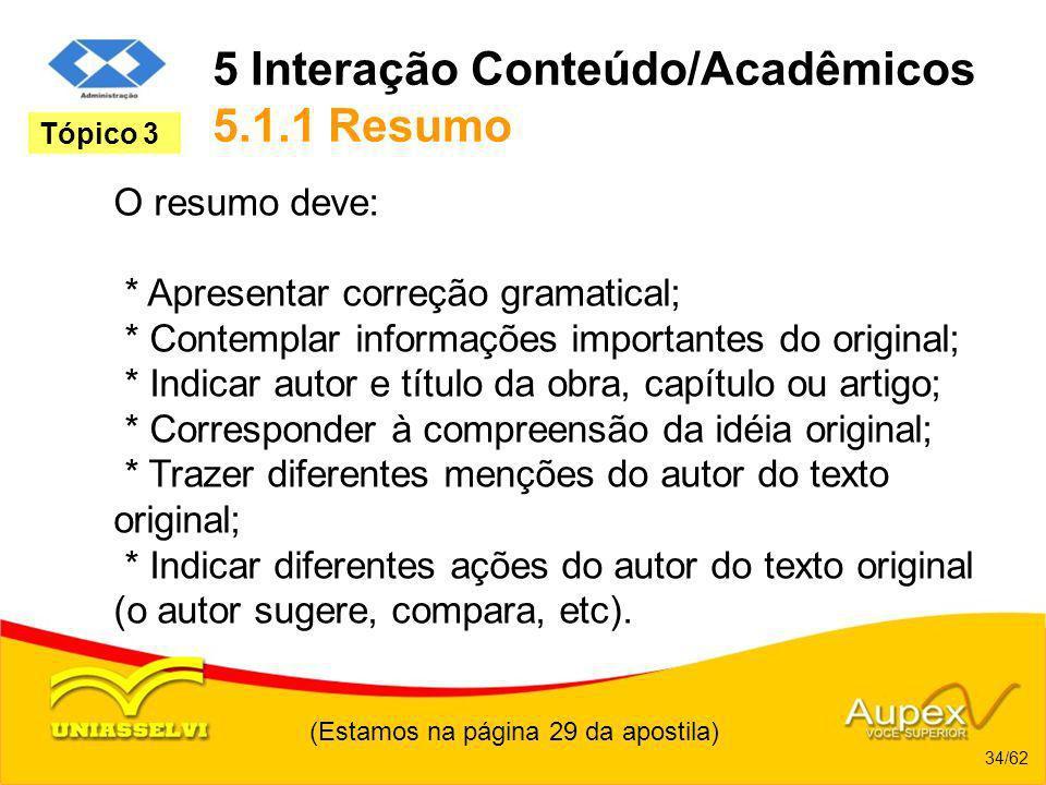 5 Interação Conteúdo/Acadêmicos 5.1.1 Resumo O resumo deve: * Apresentar correção gramatical; * Contemplar informações importantes do original; * Indi