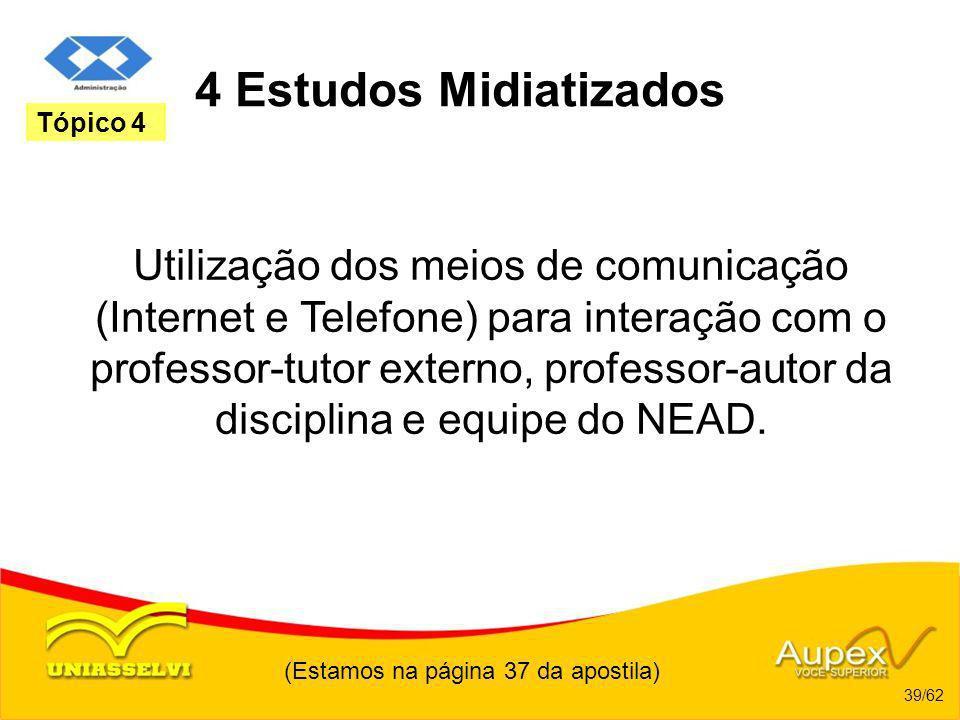 4 Estudos Midiatizados Utilização dos meios de comunicação (Internet e Telefone) para interação com o professor-tutor externo, professor-autor da disc
