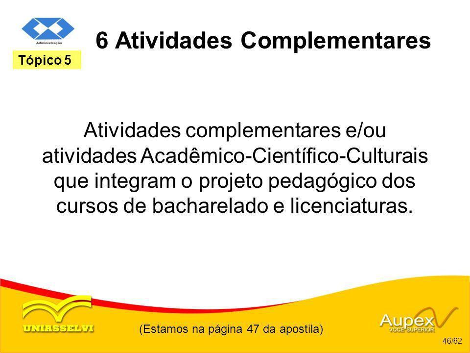 (Estamos na página 47 da apostila) 46/62 Tópico 5 6 Atividades Complementares Atividades complementares e/ou atividades Acadêmico-Científico-Culturais